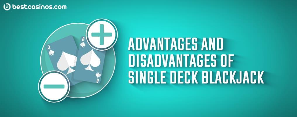 advantages and disadvantages of single deck blackjack